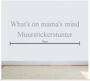 What's on mama's mind tekst muurstickerstunter